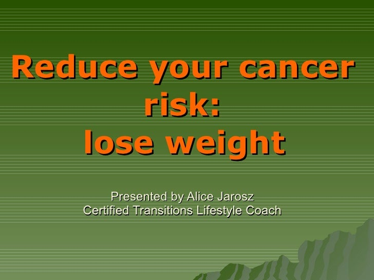 Reduce Your Cancer Risk - Lose Weight
