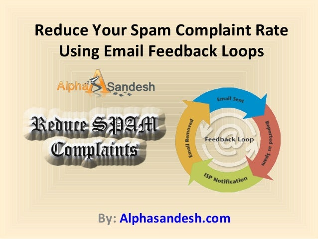Reduce Your Spam Complaint Rate Using Email Feedback Loops By: Alphasandesh.com