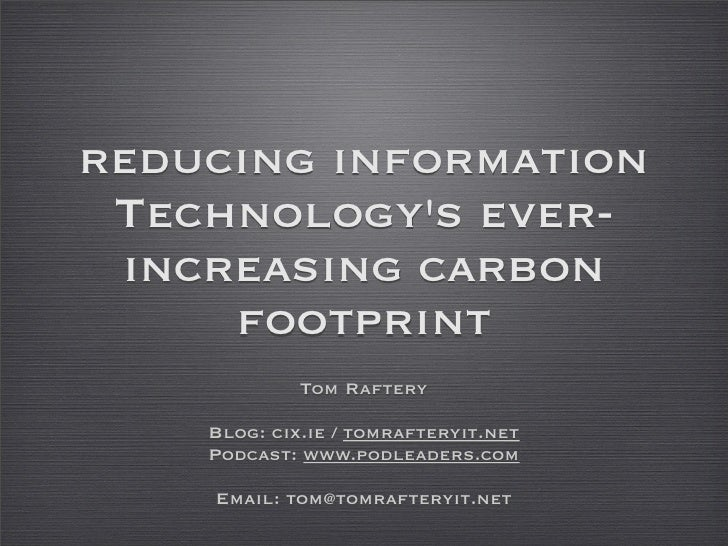 reducing information  Technology's ever-  increasing carbon      footprint              Tom Raftery      Blog: cix.ie / to...