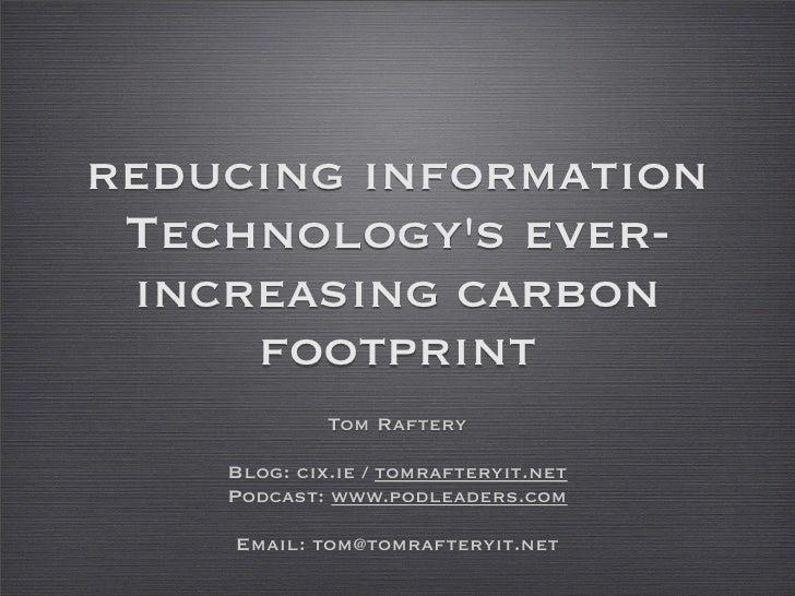 Reducing Information Technologies ever-increasing carbon footprint