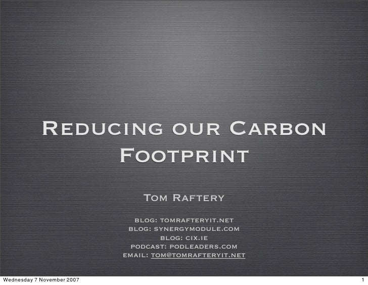 Reducing our Carbon                  Footprint                                 Tom Raftery                                ...