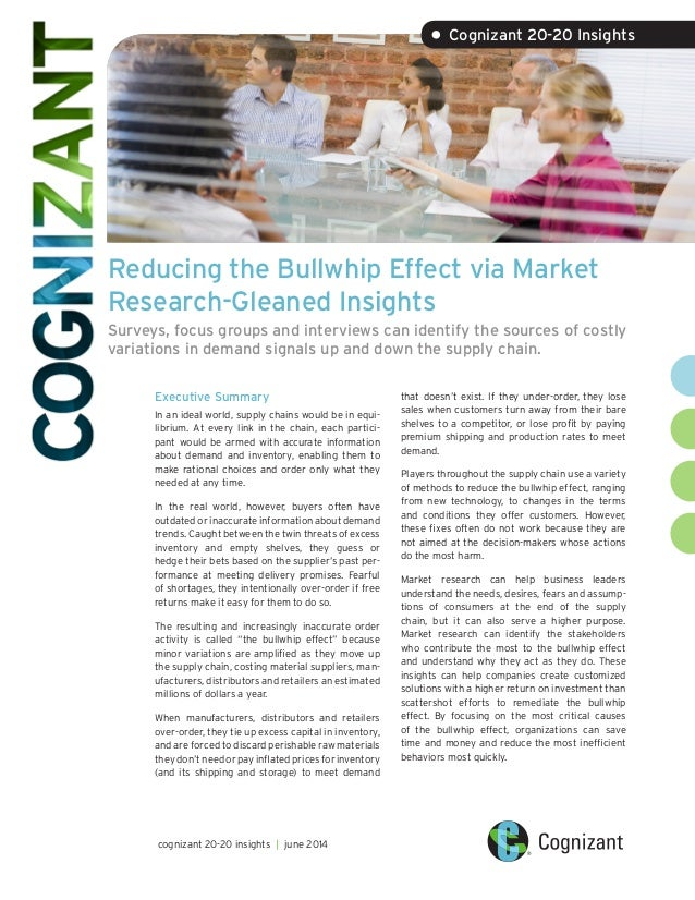 Reducing the Bullwhip Effect via Market Research-Gleaned Insights Surveys, focus groups and interviews can identify the so...