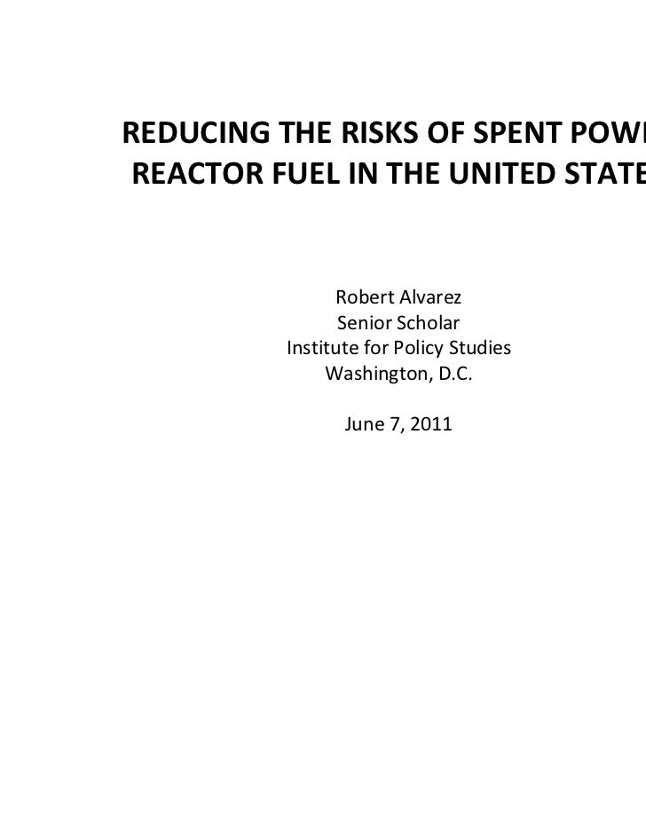 REDUCING THE RISKS OF SPENT POWER REACTOR FUEL IN THE UNITED STATES                Robert Alvarez                 Senior S...