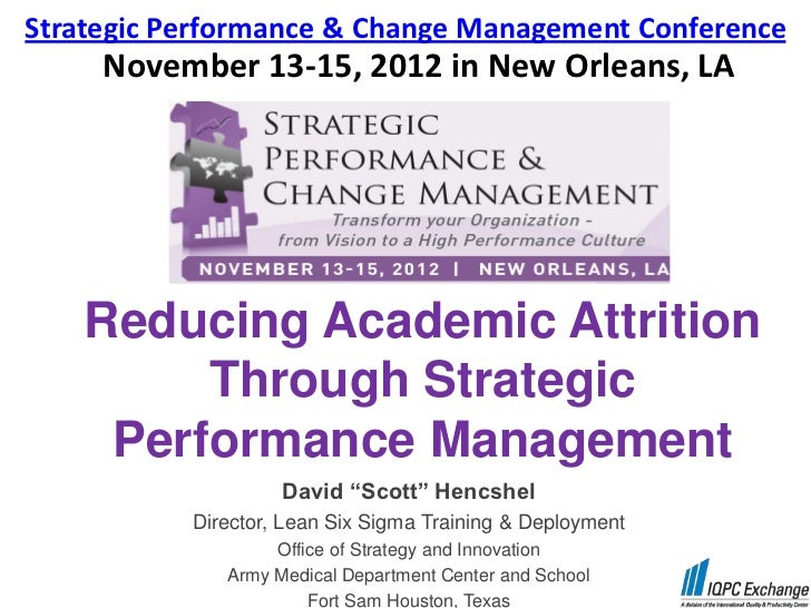 Strategic Performance & Change Management Conference     November 13-15, 2012 in New Orleans, LA    Reducing Academic Attr...