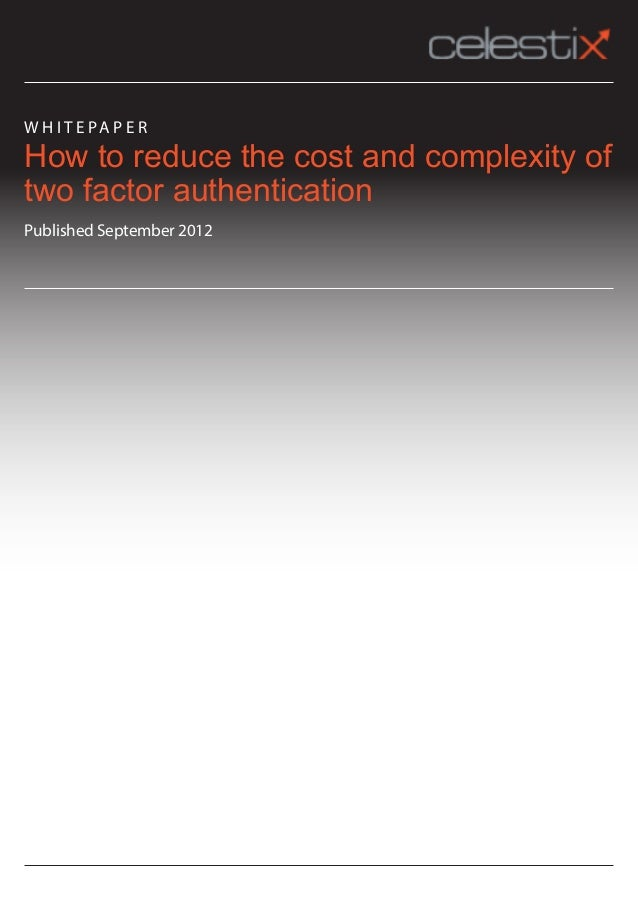 W H I T E PA P E RHow to reduce the cost and complexity oftwo factor authenticationPublished September 2012