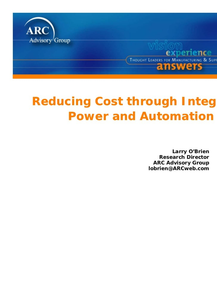 Reducing Cost through Integrated     Power and Automation                         Larry O'Brien                     Resear...