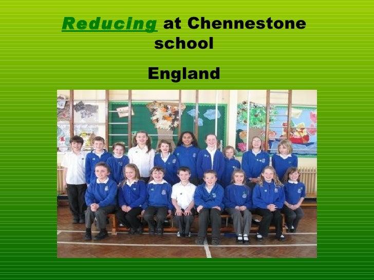 Reducing  at Chennestone school England