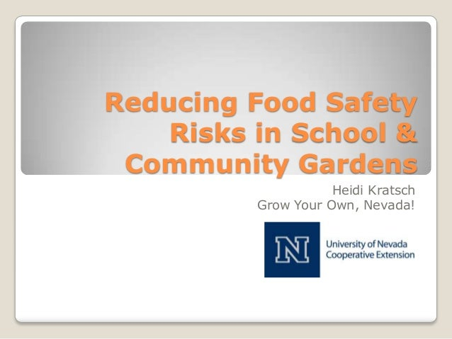 Reducing Food Safety Risks in School & Community Gardens Heidi Kratsch Grow Your Own, Nevada!