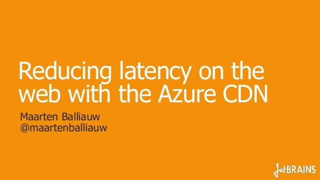 Reducing latency on the web with the Azure CDN Maarten Balliauw @maartenballiauw