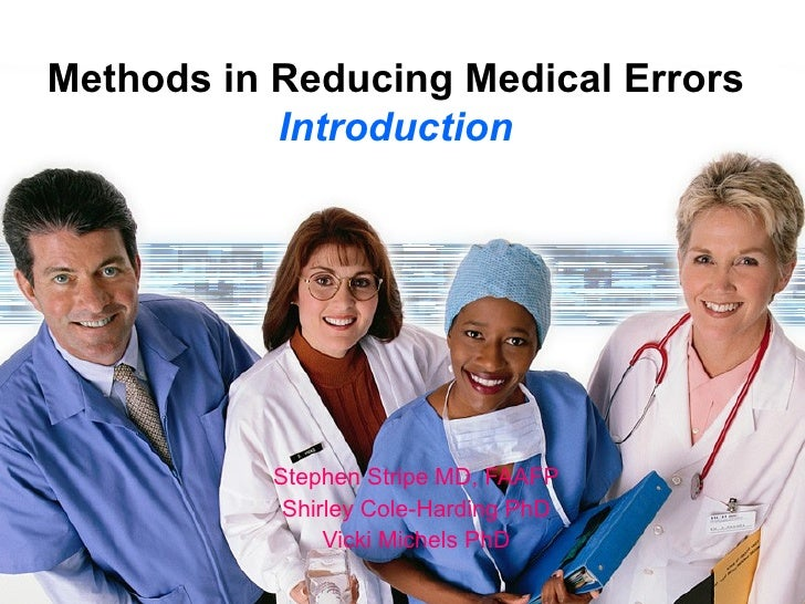 Methods in Reducing Medical Errors Introduction Stephen Stripe MD, FAAFP Shirley Cole-Harding PhD Vicki Michels PhD