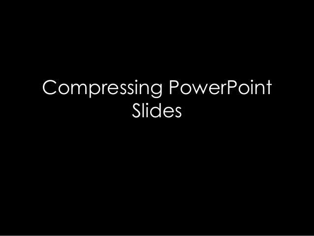 Compressing PowerPoint Slides