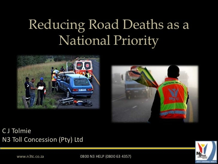 Reducing Road Deaths as a               National PriorityC J TolmieN3 Toll Concession (Pty) Ltd     www.n3tc.co.za       0...