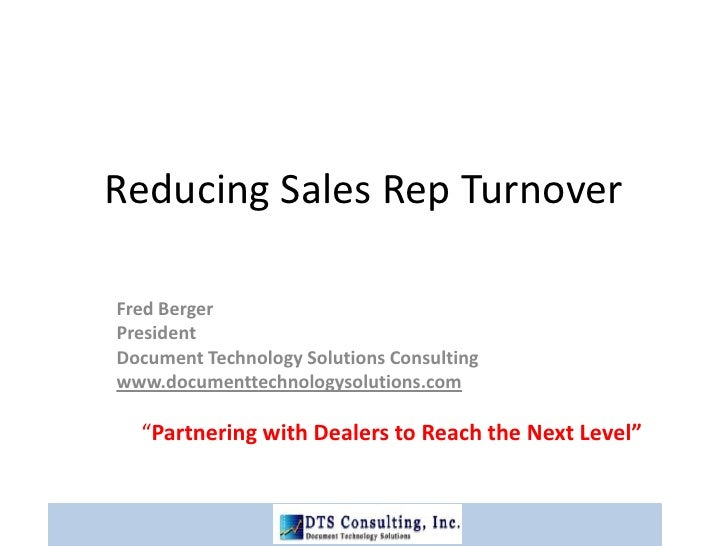 Reducing Sales Rep Turnover<br />Fred Berger<br />President<br />Document Technology Solutions Consulting<br />www.documen...