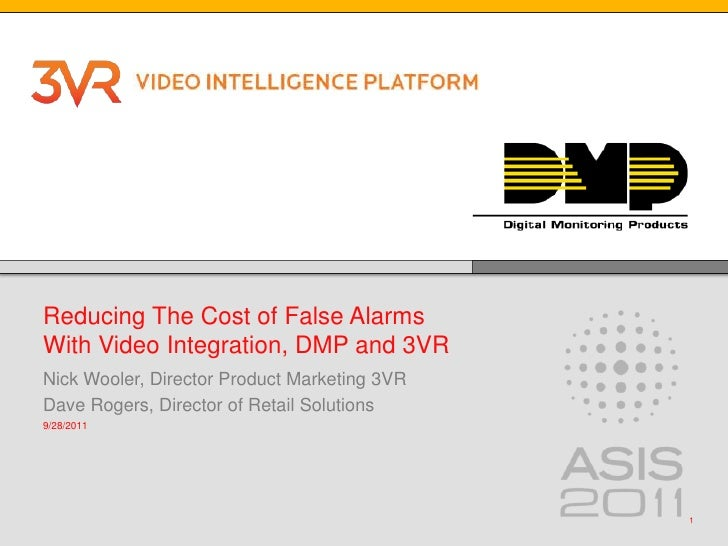 Reducing The Cost of False Alarms With Video Integration, DMP and 3VR <br />Nick Wooler, Director Product Marketing 3VR<br...