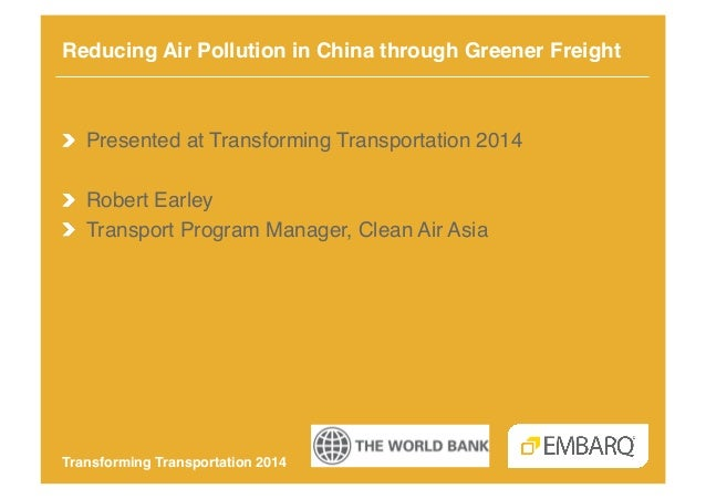 Reducing Air Pollution in China through Greener Freight!  !  Presented at Transforming Transportation 2014! !  Robert Ea...