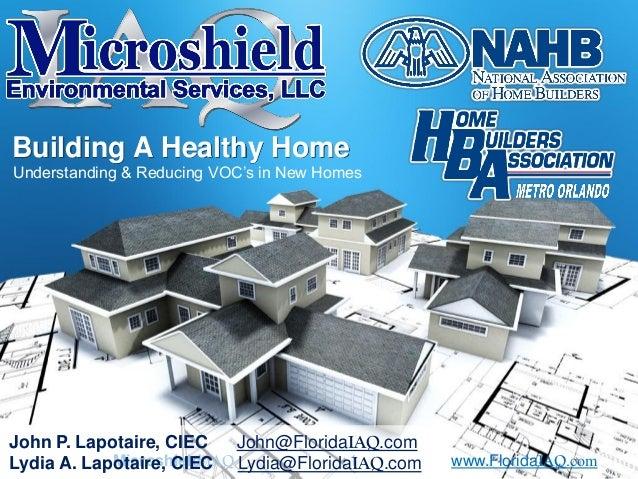 Microshield IAQ 1 www.FloridaIAQ.com Building A Healthy Home John P. Lapotaire, CIEC John@FloridaIAQ.com Lydia A. Lapotair...