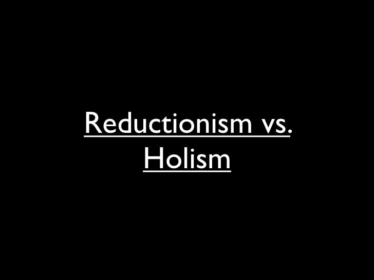 Reductionism vs holism