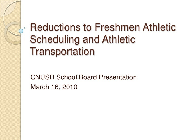 Reductions to Freshmen Athletic Scheduling and Athletic Transportation<br />CNUSD School Board Presentation<br />March 16,...