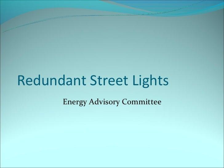 Redundant Street Lights      Energy Advisory Committee
