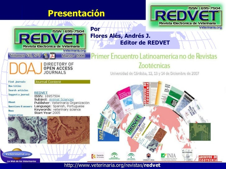 Presentación http://www.veterinaria.org/revistas/ redvet   Por  Flores Alés, Andrés J.  Editor de REDVET