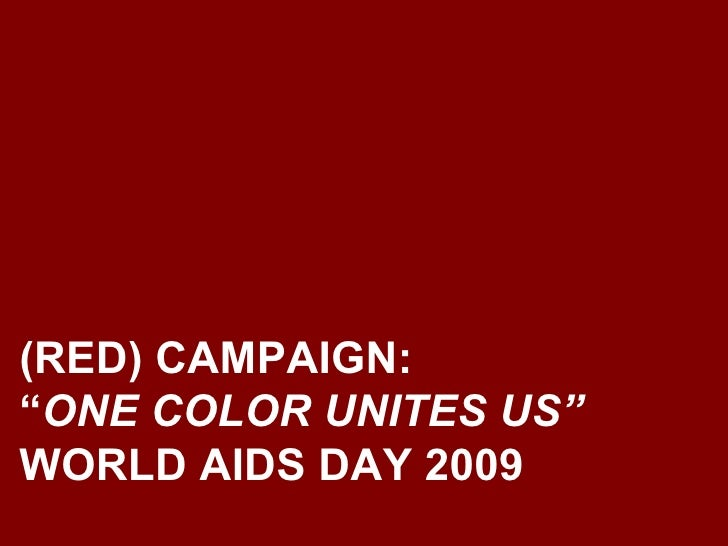 "(RED) CAMPAIGN:  "" ONE COLOR UNITES US"" WORLD AIDS DAY 2009"