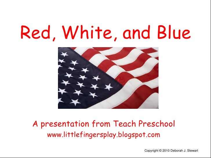 Red, White, and Blue<br />A presentation from Teach Preschool<br />www.littlefingersplay.blogspot.com<br />Copyright © 201...