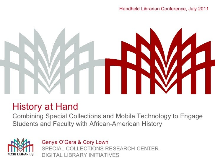Handheld Librarian Conference, July 2011 Genya O 'Gara & Cory Lown SPECIAL COLLECTIONS RESEARCH CENTER DIGITAL LIBRARY INI...