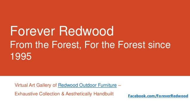 Forever Redwood From the Forest, For the Forest since 1995 Virtual Art Gallery of Redwood Outdoor Furniture – Exhaustive C...