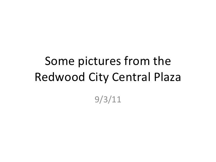 Some pictures from theRedwood City Central Plaza          9/3/11