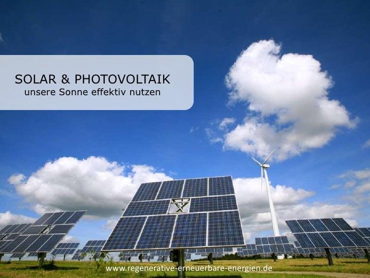 SOLAR & PHOTOVOLTAIK<br />unsere Sonne effektiv nutzen<br />www.regenerative-erneuerbare-energien.de<br />
