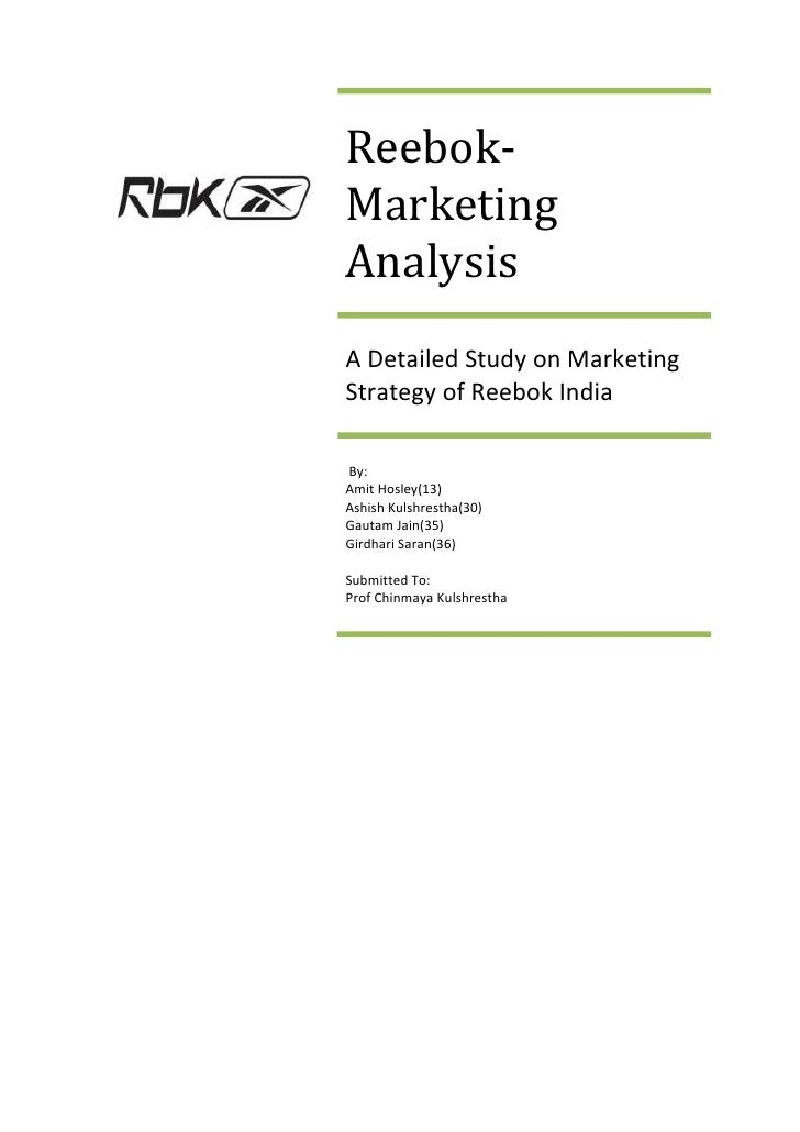 Reebok-MarketingAnalysisA Detailed Study on MarketingStrategy of Reebok IndiaBy:Amit Hosley(13)Ashish Kulshrestha(30)Gauta...