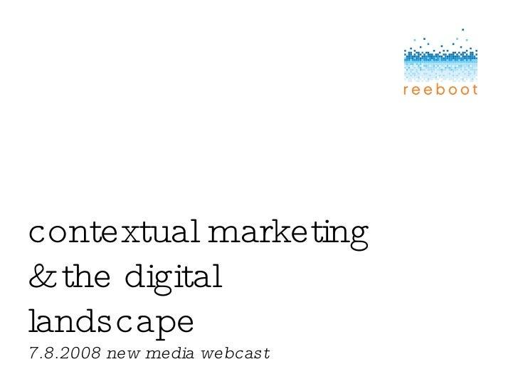 contextual marketing & the digital landscape 7.8.2008 new media webcast