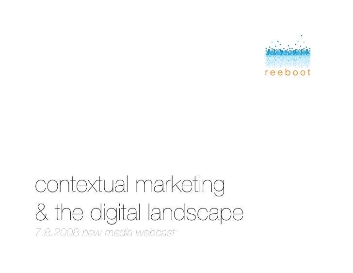 contextual marketing! & the digital landscape! 7.8.2008 new media webcast!