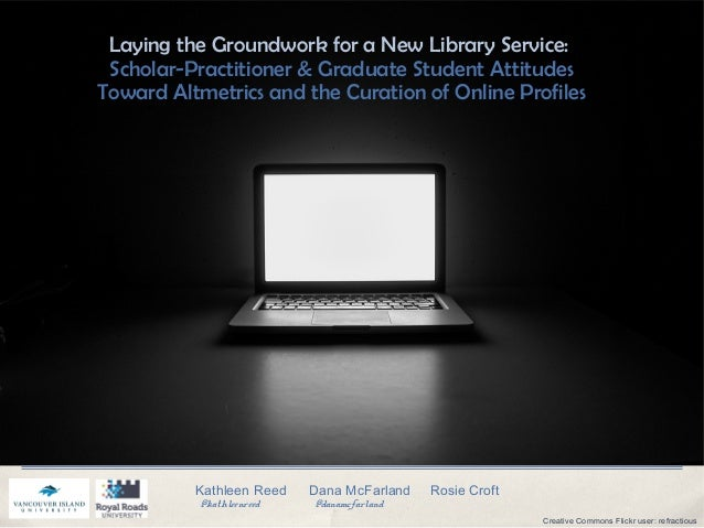 Laying the Groundwork for a New Library Service: Scholar-Practitioner & Graduate Student Attitudes Toward Altmetrics and t...