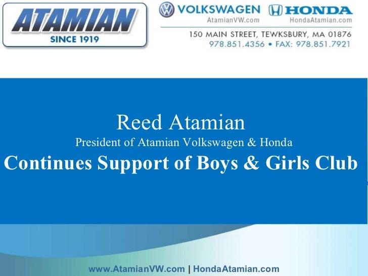 Reed Atamian  President of Atamian Volkswagen & Honda Continues Support of Boys & Girls Club  www.AtamianVW.com  |  Honda...