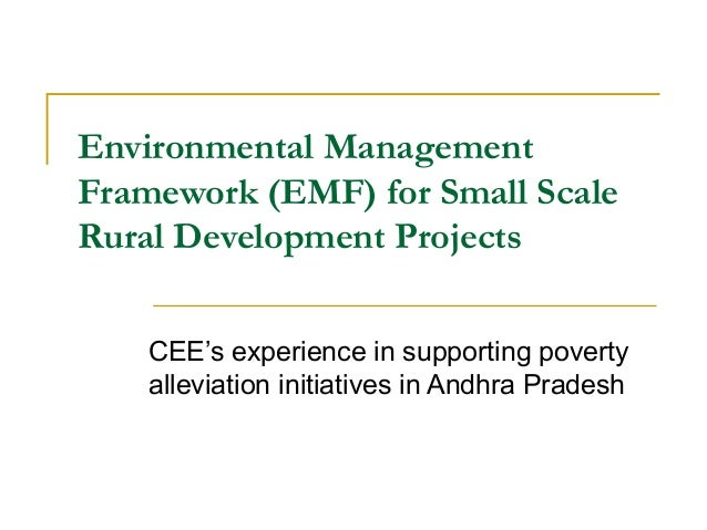 Environmental Management Framework (EMF) for Small Scale Rural Development Projects CEE's experience in supporting poverty...
