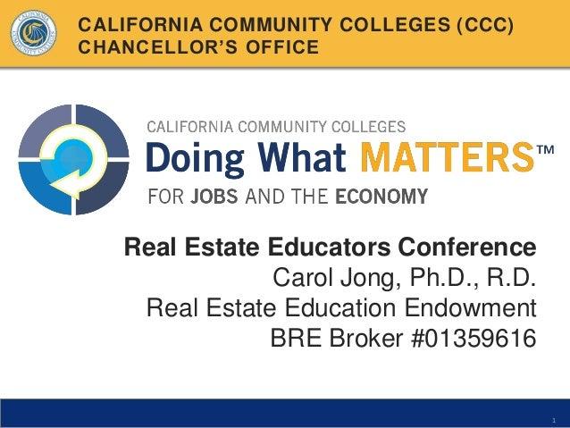 CALIFORNIA COMMUNITY COLLEGES (CCC) CHANCELLOR'S OFFICE  Real Estate Educators Conference Carol Jong, Ph.D., R.D. Real Est...