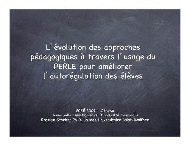 L'évolution des approches pédagogiques à travers l'usage du PERLE pour améliorer l'autorégulation des élèves  SCÉÉ 2009 - ...