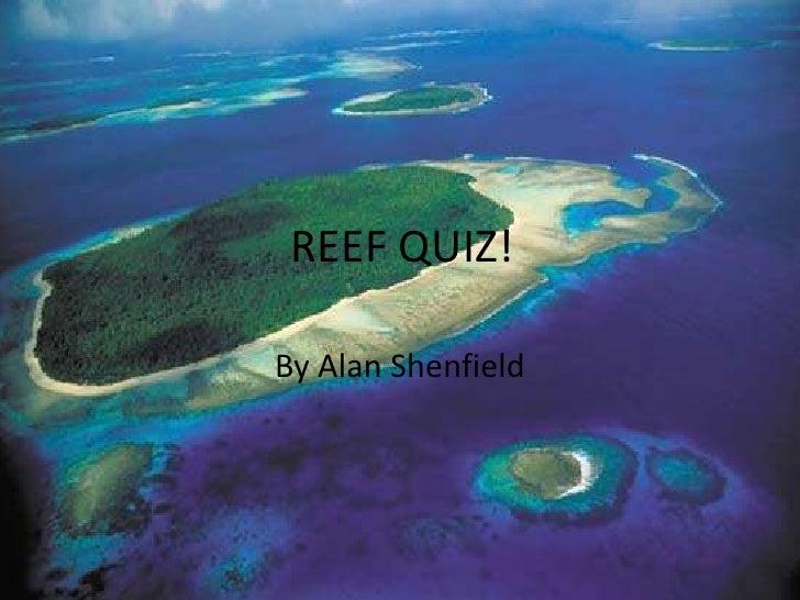 REEF QUIZ!  By Alan Shenfield