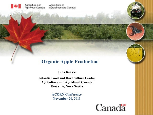 Organic Apple Production Julia Reekie Atlantic Food and Horticulture Centre Agriculture and Agri-Food Canada Kentville, No...