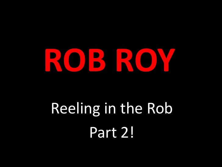 ROB ROY<br />Reeling in the Rob<br />Part 2!<br />