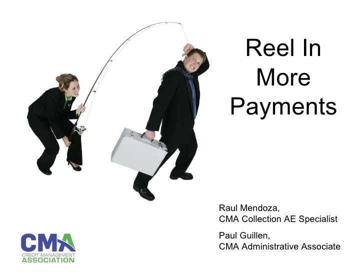 Reel In More Payments Raul Mendoza, CMA Collection AE Specialist Paul Guillen, CMA Administrative Associate