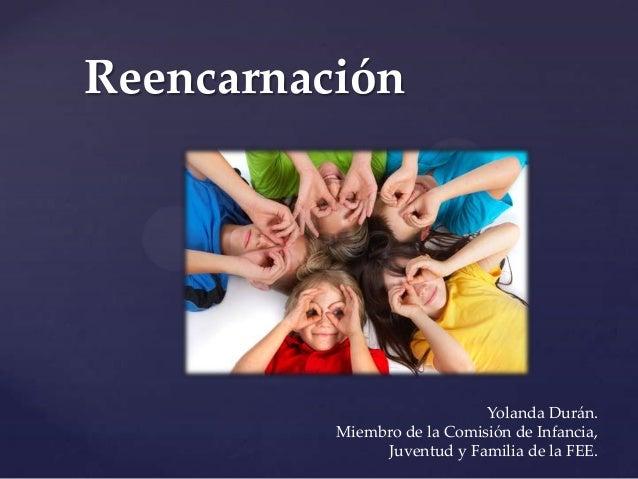 Reencarnación                             Yolanda Durán.          Miembro de la Comisión de Infancia,               Juvent...