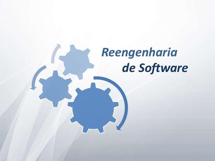 Reengenharia<br />de Software<br />