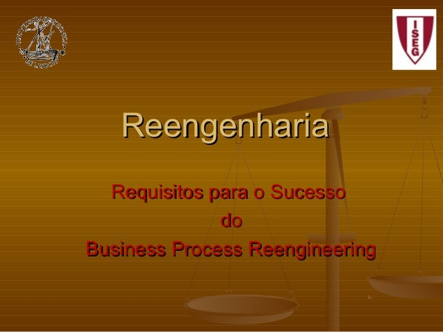 Reengenharia Requisitos para o Sucesso do Business Process Reengineering