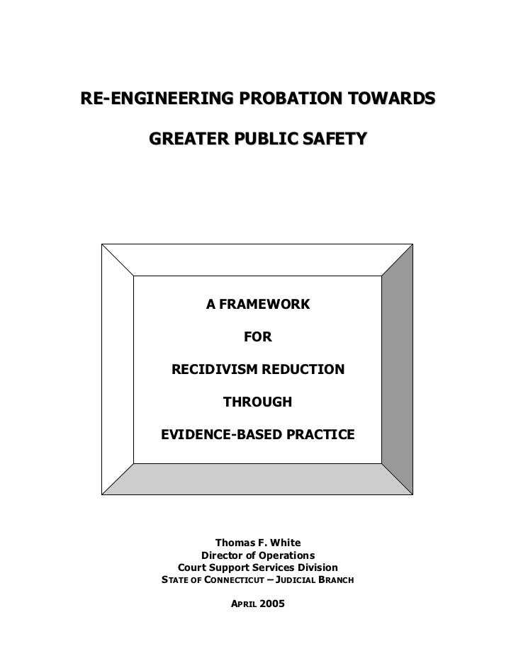 RE-ENGINEERING PROBATION TOWARDS      GREATER PUBLIC SAFETY               A FRAMEWORK                       FOR        REC...