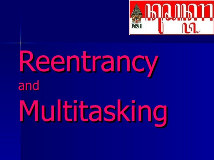 Reentrancy   and  Multitasking