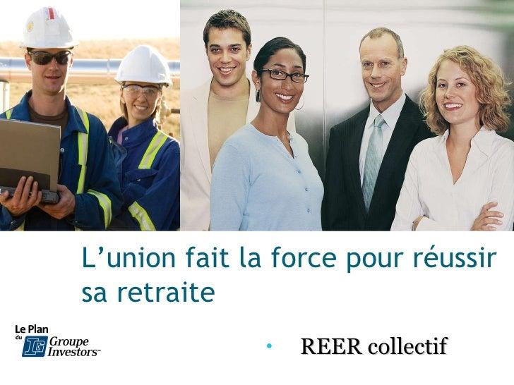 L'union fait la force pour réussir sa retraite  <ul><li>REER collectif </li></ul>