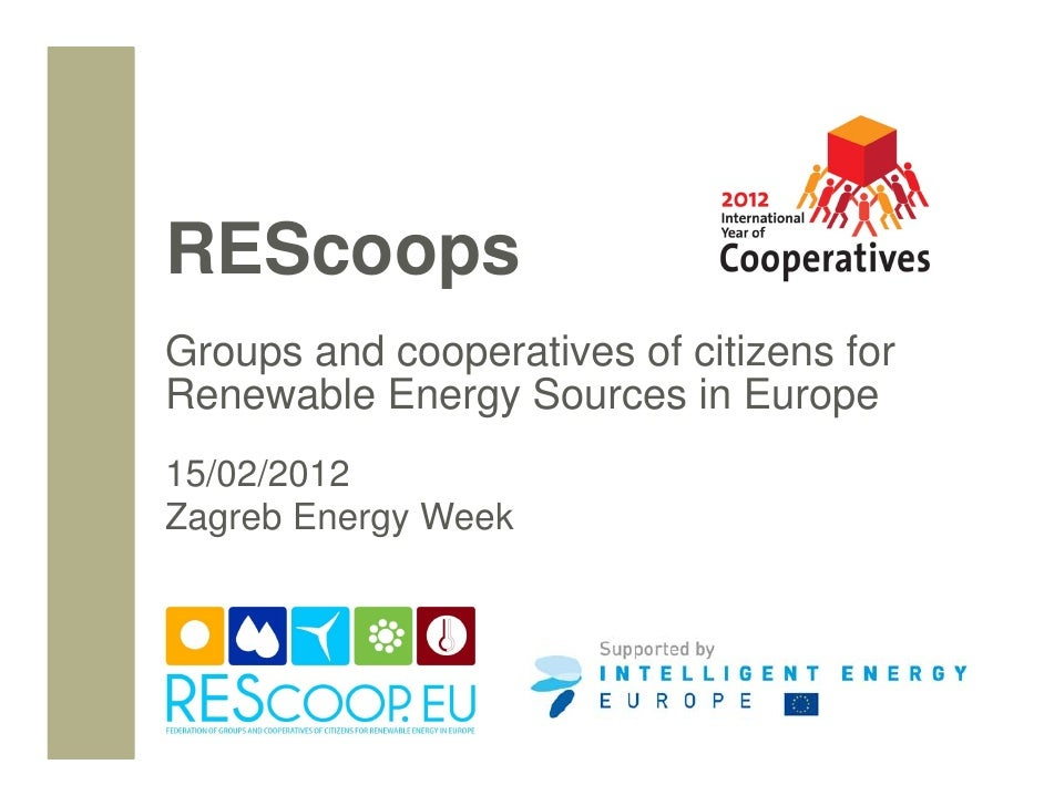 REScoopsGroups and cooperatives of citizens forRenewable Energy Sources in Europe15/02/2012Zagreb Energy Week