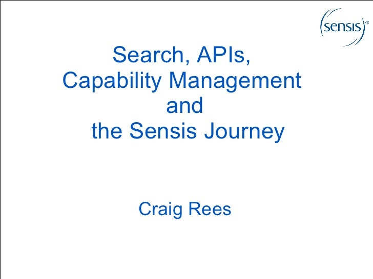 Search, APIs,  Capability Management  and  the Sensis Journey Craig Rees